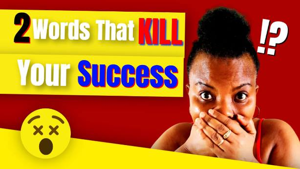 2 Words that Kill your Success