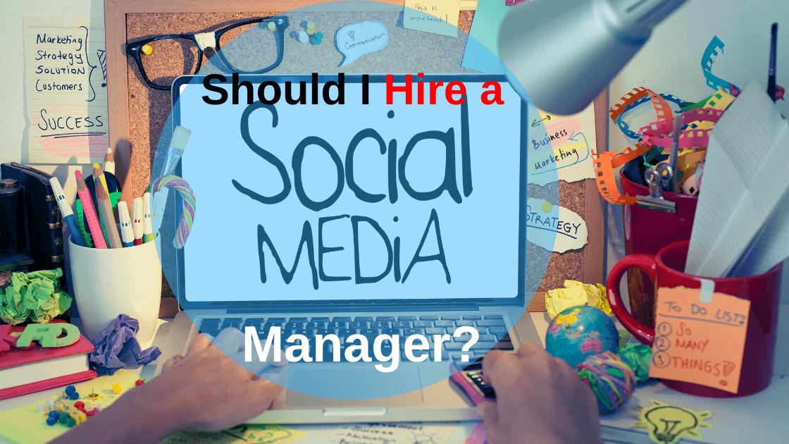Should I Hire a Social Media Manager?